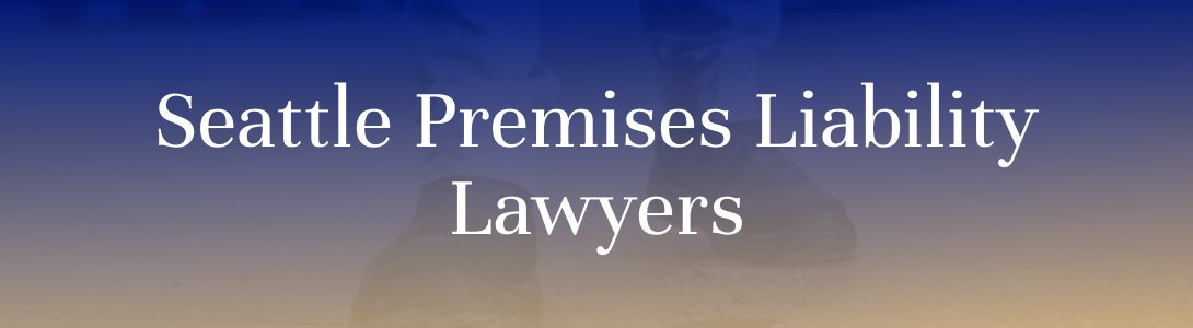 Seattle premises liability lawyer