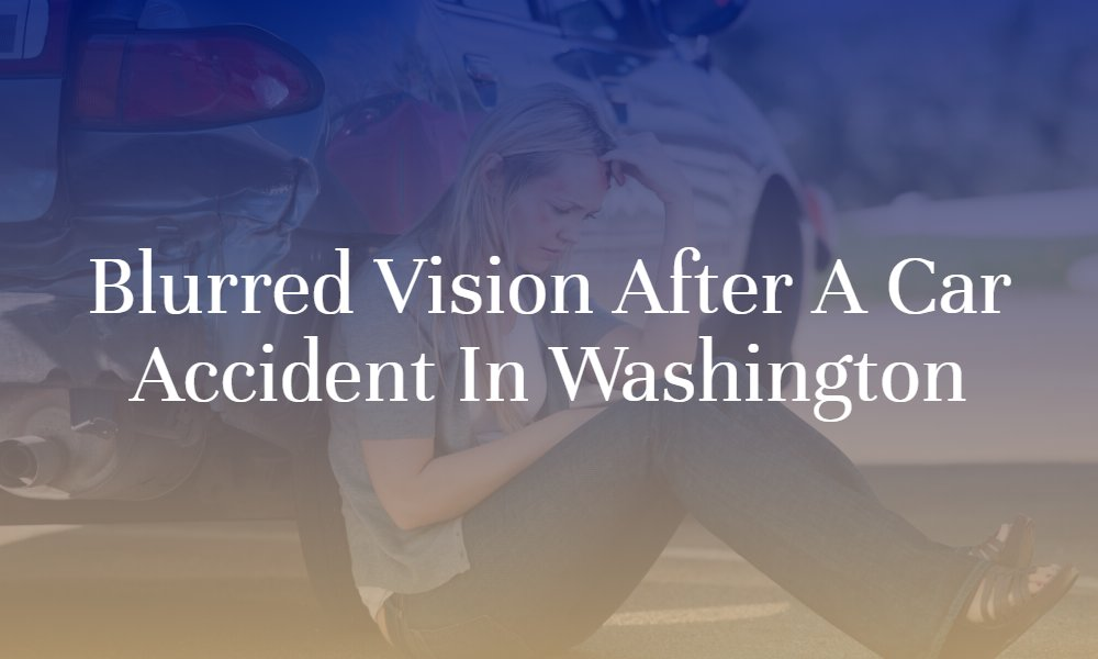 Blurred Vision After A Car Accident in Washington