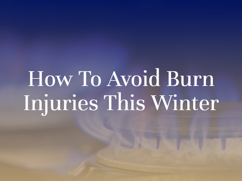 How to Avoid Burn Injuries This Winter