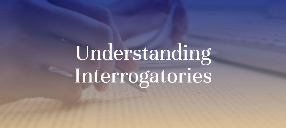 Understanding Interrogatories